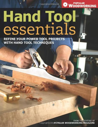 Hand Tool Essentials Refine Your Power Tool Projects with Hand Tool Techniques  2007 9781558708150 Front Cover