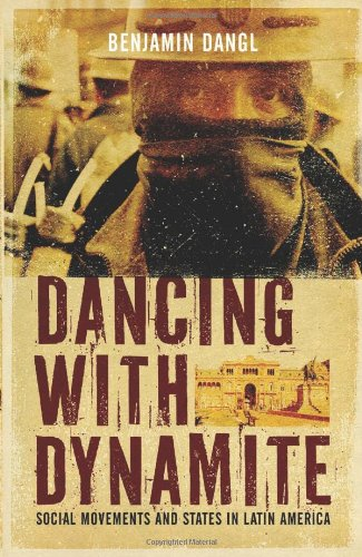 Dancing with Dynamite Social Movements and States in Latin America  2010 edition cover