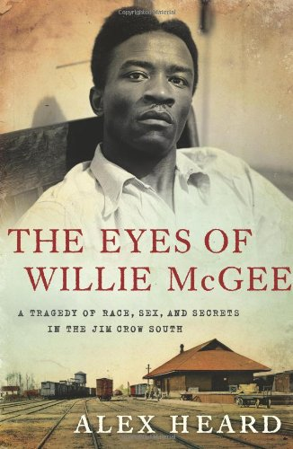 Eyes of Willie Mcgee A Tragedy of Race, Sex, and Secrets in the Jim Crow South  2010 9780061284151 Front Cover