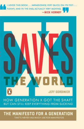 X Saves the World How Generation X Got the Shaft but Can Still Keep Everything from Sucking  2009 edition cover