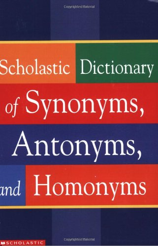 Scholastic Dictionary of Synonyms, Antonyms, Homonyms   2001 edition cover