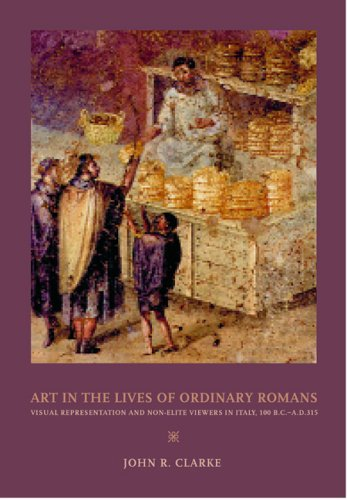 Art in the Lives of Ordinary Romans Visual Representation and Non-Elite Viewers in Italy, 100 B. C. -A. D. 315  2006 edition cover