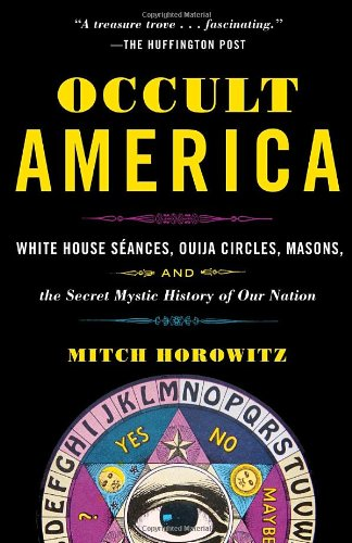 Occult America White House S�ances, Ouija Circles, Masons, and the Secret Mystic History of Our Nation N/A edition cover