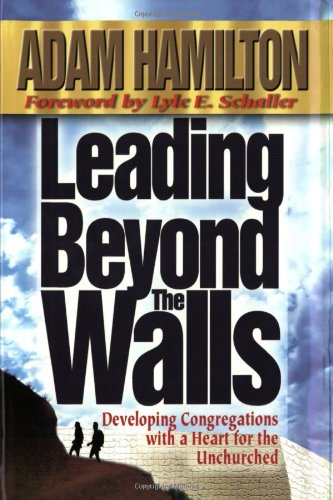 Leading Beyond the Walls Developing Congregations with a Heart for the Unchurched  2002 9780687064151 Front Cover
