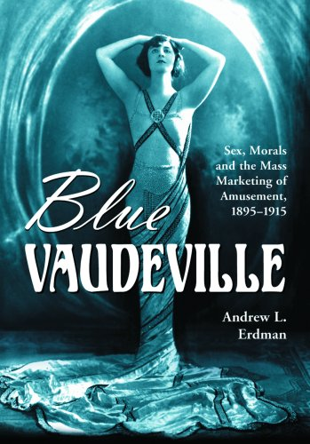 Blue Vaudeville Sex, Morals and the Mass Marketing of Amusement, 1895-1915  2007 (Alternate) edition cover