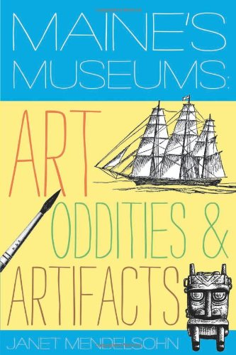 Maine's Museums Art Oddities and Artifacts N/A 9780881509151 Front Cover