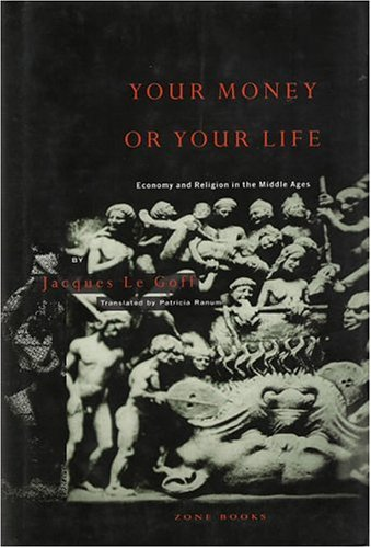 Your Money or Your Life Economy and Religion in the Middle Ages  1988 9780942299151 Front Cover