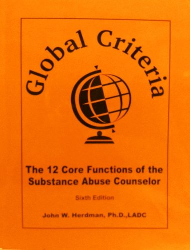 Global Criteria The 12 Core Functions of the Substance Abuse Counselor (Sixth Edition) N/A 9780976834151 Front Cover