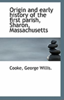 Origin and Early History of the First Parish, Sharon, Massachusetts  N/A 9781113290151 Front Cover