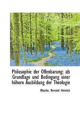 Philosophie der Offenbarung : Als Grundlage und Bedingung einer höhern Ausbildung der Theologie N/A 9781113331151 Front Cover