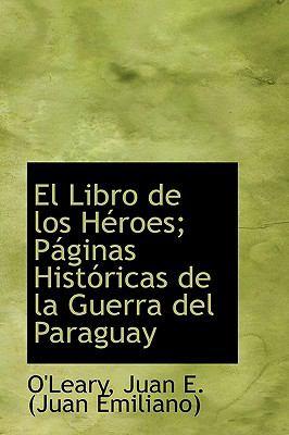 Libro de Los Héroes; Páginas Históricas de la Guerra Del Paraguay N/A 9781113539151 Front Cover