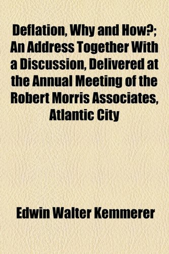 Deflation, Why and How?; an Address Together with a Discussion, Delivered at the Annual Meeting of the Robert Morris Associates, Atlantic City  2010 edition cover