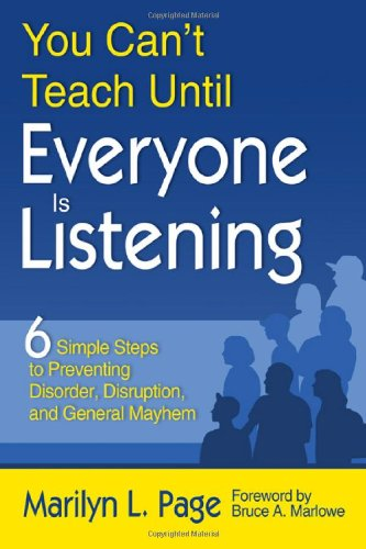 You Can't Teach until Everyone Is Listening Six Simple Steps to Preventing Disorder, Disruption, and General Mayhem  2008 9781412960151 Front Cover