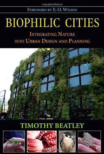 Biophilic Cities Integrating Nature into Urban Design and Planning  2010 edition cover