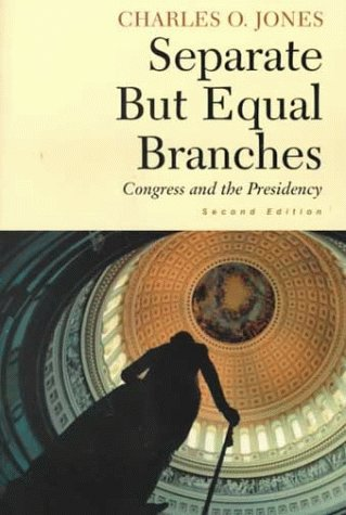 Separate but Equal Branches Congress and the Presidency 2nd 1999 edition cover