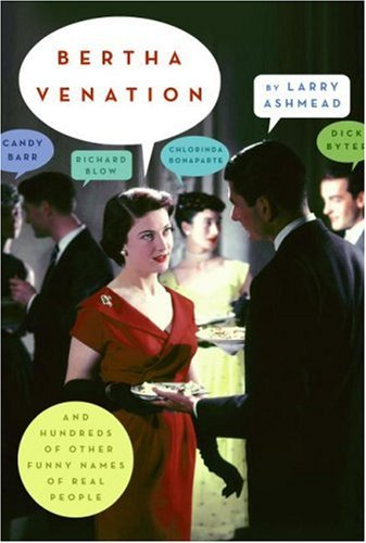 Bertha Venation And Hundreds of Other Funny Names of Real People  2007 9780060817152 Front Cover