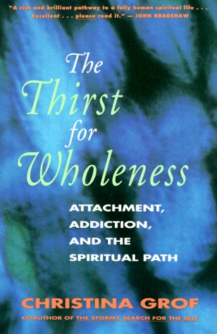 Thirst for Wholeness Attachment, Addiction, and the Spiritual Path Reprint edition cover