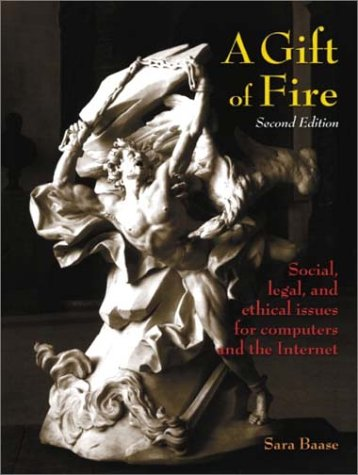 Gift of Fire Social, Legal, and Ethical Issues for Computers and the Internet 2nd 2003 edition cover