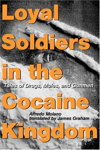 Loyal Soldiers in the Cocaine Kingdom Tales of Drugs, Mules, and Gunmen  2004 9780231129152 Front Cover