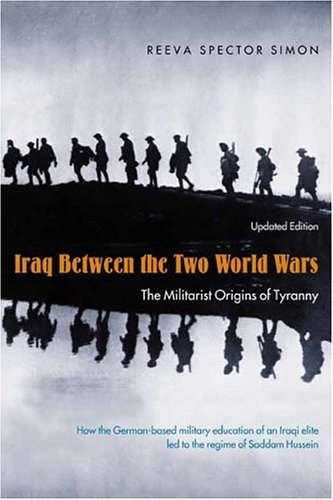 Iraq Between the Two World Wars The Militarist Origins of Tyranny 2nd 2004 (Revised) edition cover