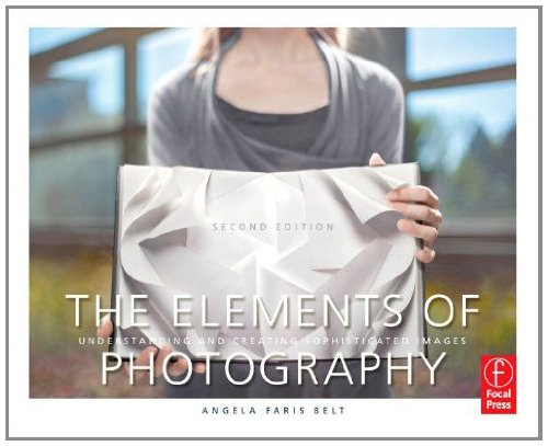 Elements of Photography Understanding and Creating Sophisticated Images 2nd 2012 (Revised) edition cover