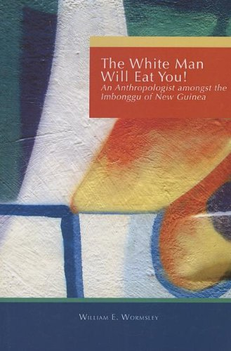 White Man Will Eat You An Anthropologist among the Imbonggu of New Guinea  2002 edition cover