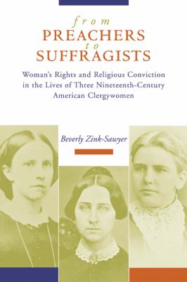 From Preachers to Suffragists Woman's Rights and Religious Conviction in the Lives of Three Nineteenth-Century American Clergywomen  2003 9780664226152 Front Cover