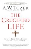 Crucified Life How to Live Out a Deeper Christian Experience N/A edition cover