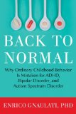 Back to Normal Why Ordinary Childhood Behavior Is Mistaken for ADHD, Bipolar Disorder, and Autism Spectrum Disorder  2014 edition cover