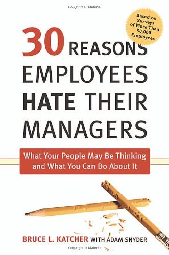 30 Reasons Employees Hate Their Managers What Your People May Be Thinking and What You Can Do about It  2007 edition cover
