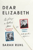 Dear Elizabeth A Play in Letters, from Elizabeth Bishop to Robert Lowell and Back Again  2014 edition cover