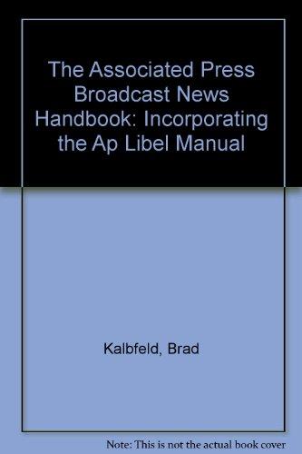 Associated Press Broadcast News Handbook : Incorporating the AP Libel Manual 2nd 1998 edition cover