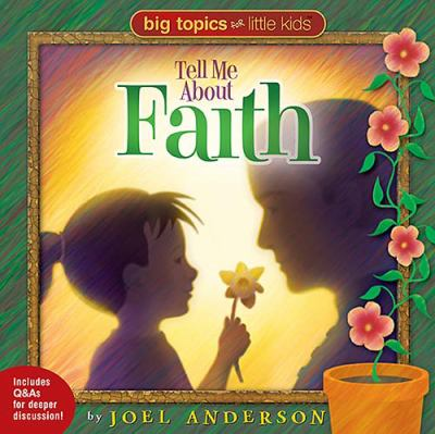 Big Topics for Little Kids Tell Me about Faith  2005 9781400306152 Front Cover
