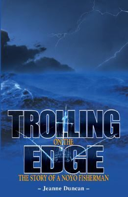 Trolling on the Edge The Story of a Noyo Fisherman  2001 9781552128152 Front Cover