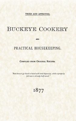 Buckeye Cookery and Practical Housekeeping Tried and Approved, Compiled from Original Recipes and Dedicated to the Plucky H N/A 9781557095152 Front Cover