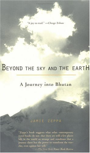 Beyond the Sky and the Earth A Journey into Bhutan N/A edition cover