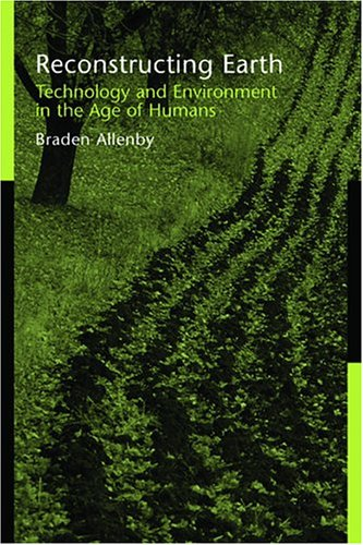 Reconstructing Earth Technology and Environment in the Age of Humans  2005 edition cover