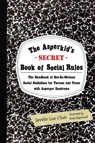 Asperkid's (Secret) Book of Social Rules The Handbook of Not-So-Obvious Social Guidelines for Tweens and Teens with Asperger Syndrome  2012 edition cover
