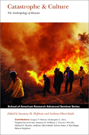 Catastrophe and Culture The Anthropology of Disaster  2002 edition cover