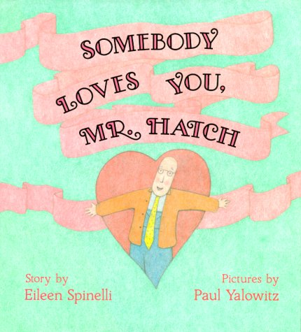 Somebody Loves You, Mr. Hatch   1991 9780027860153 Front Cover