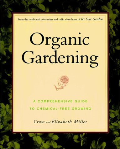 Organic Gardening A Comprehensive Guide to Chemical-Free Growing  2000 9780028623153 Front Cover
