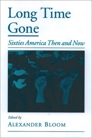 Long Time Gone Sixties America Then and Now  2001 (Reprint) 9780195125153 Front Cover