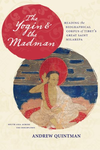 Yogin and the Madman Reading the Biographical Corpus of Tibet's Great Saint Milarepa  2013 9780231164153 Front Cover