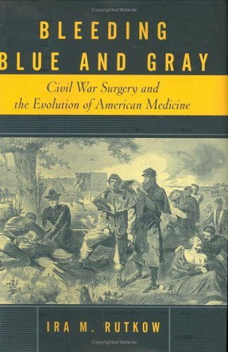 Bleeding Blue and Gray Civil War Surgery and the Evolution of American Medicine  2005 9780375503153 Front Cover