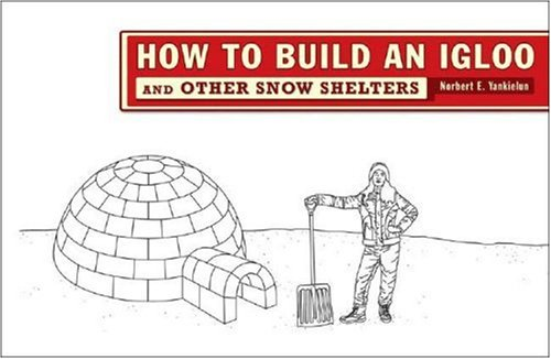 How to Build an Igloo And Other Snow Shelters  2007 9780393732153 Front Cover
