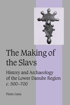 Making of the Slavs History and Archaeology of the Lower Danube Region, C. 500-700  2007 9780521036153 Front Cover