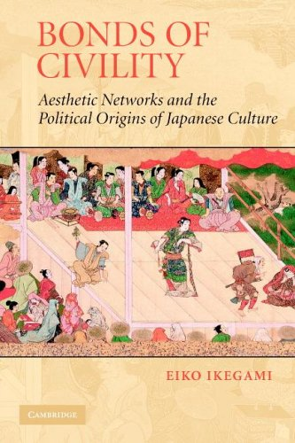 Bonds of Civility Aesthetic Networks and the Political Origins of Japanese Culture  2005 9780521601153 Front Cover