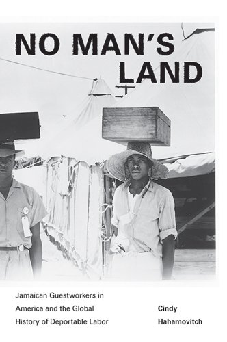 No Man's Land Jamaican Guestworkers in America and the Global History of Deportable Labor  2011 edition cover