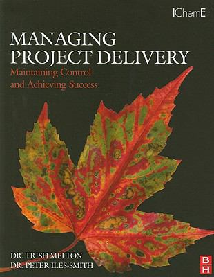 Managing Project Delivery Maintaining Control and Achieving Success  2008 9780750685153 Front Cover