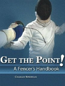Get the Point! - A Fencer's Handbook  Revised  9780757529153 Front Cover